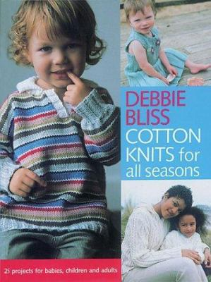 Cotton Knits for All Seasons: 25 Projects for Babies, Children and Adults 9781570762635