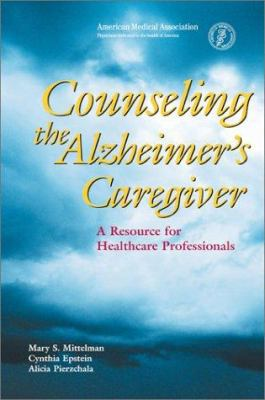 Counseling the Alzheimer's Caregiver: A Resource for Health Care Professionals 9781579472627