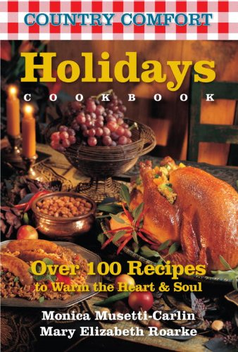 Holidays Cookbook: Country Comfort: Over 100 Recipes to Warm the Heart & Soul 9781578263806