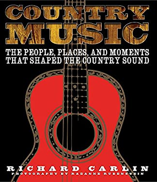 Country Music: The People, Places, Adn Moments That Shaped the Country Sound 9781579125844
