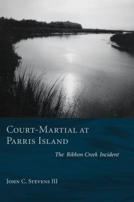 Court-Martial at Parris Island: The Ribbon Creek Incident 9781570037030