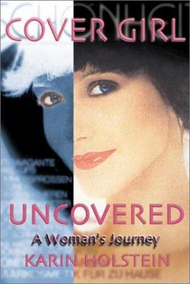 Cover Girl Uncovered: One Woman's Journey 9781579213282