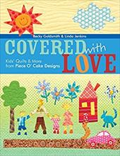 Covered with Love: Kids' Quilts & More from Piece O' Cake Designs 7059403
