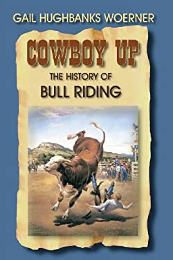 Cowboy Up!: The History of Bull Riding 9781571685315