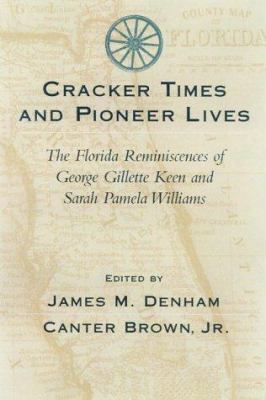Cracker Times and Pioneer Lives: The Florida Reminiscences of George Gillett Keen and Sarah Pamela Williams 9781570033469