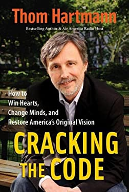 Cracking the Code: How to Win Hearts, Change Minds, and Restore America's Original Vision 9781576754580