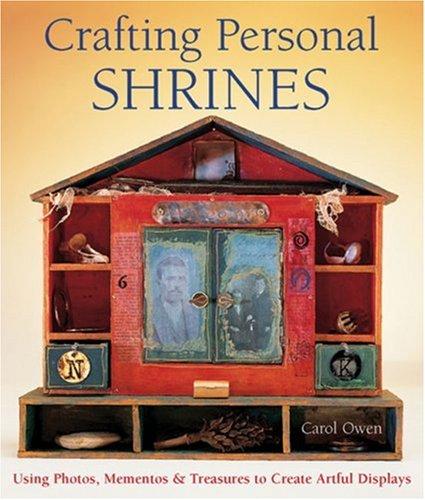 Crafting Personal Shrines: Using Photos, Mementos & Treasures to Create Artful Displays 9781579908119