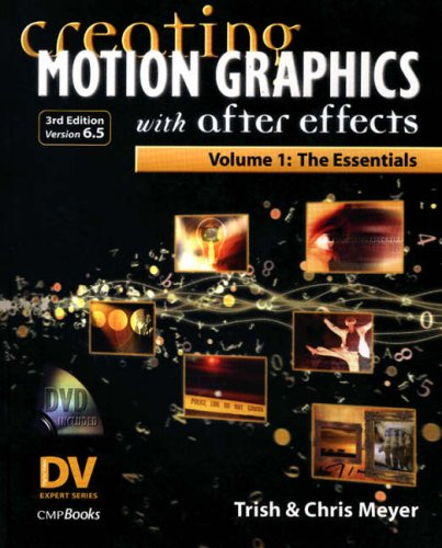 Creating Motion Graphics with After Effects, Vol. 1 (3rd Ed., Version 6.5): Volume 1: The Essentials [With DVD] 9781578202492