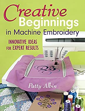Creative Beginnings in Machine Embroidery: Innovative Ideas for Expert Results 9781571203274