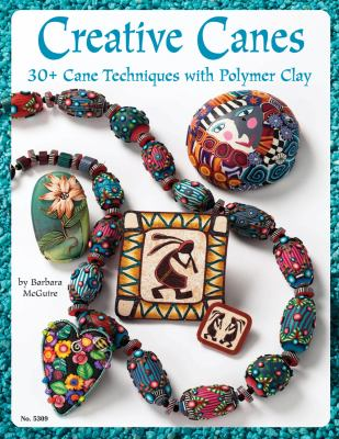 Creative Canes: 30+ Cane Techniques with Polymer Clay 9781574216196
