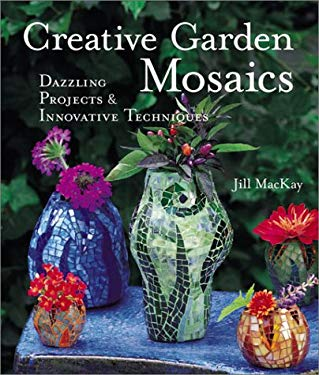 Creative Garden Mosaics: Dazzling Projects & Innovative Techniques 9781579902575