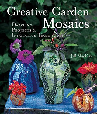 Creative Garden Mosaics: Dazzling Projects & Innovative Techniques 9781579905996