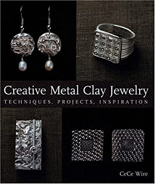 Creative Metal Clay Jewelry: Techniques, Projects, Inspiration 9781579903015
