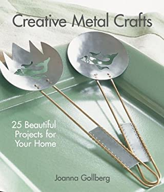 Creative Metal Crafts: 25 Beautiful Projects You Can Use Every Day 9781579904517