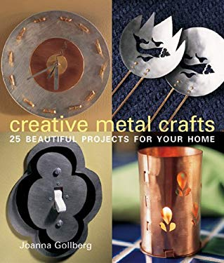 Creative Metal Crafts: 25 Beautiful Projects for Your Home 9781579907457