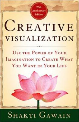 Creative Visualization: Use the Power of Your Imagination to Create What You Want in Your Life 9781577310273