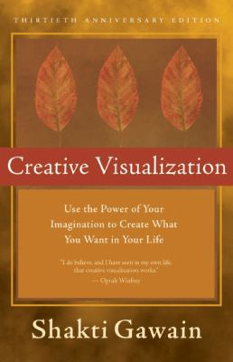 Creative Visualization: Use the Power of Your Imagination to Create What You Want in Your Life 9781577316367