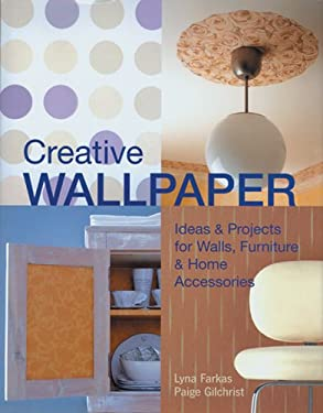 Creative Wallpaper: Ideas & Projects for Walls, Furniture & Home Accessories 9781579907433