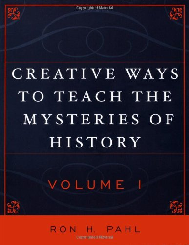 Creative Ways to Teach the Mysteries of History Volume 1 9781578862504