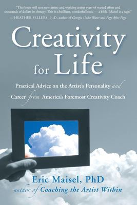 Creativity for Life: Practical Advice on the Artist's Personality, and Career from America's Foremost Creativity Coach 9781577315582