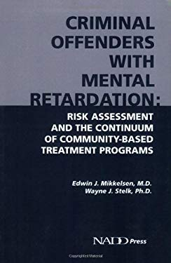 Criminal Offenders with Mental Retardation: Risk Assessment and the Continuum of Community-Based Treatment Programs 9781572560116