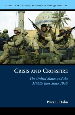 Crisis and Crossfire: The United States and the Middle East Since 1945 9781574888201