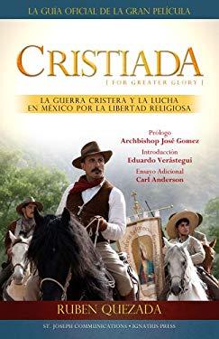 Cristiada: La Guerra Cristera y el Conflicto en Mexico Por la Libertad Religiosa 9781570589553