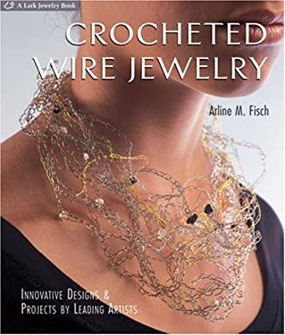 Crocheted Wire Jewelry: Innovative Designs & Projects by Leading Artists 9781579906603