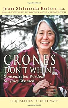 Crones Don't Whine: Concentrated Wisdom for Juicy Women 9781573249126