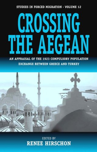 Crossing the Aegean: An Appraisal of the 1923 Compulsory Population Exchange Between Greece and Turkey 9781571815620