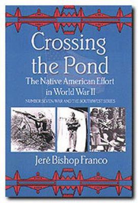 Crossing the Pond: The Native American Effort in World War II 9781574410655