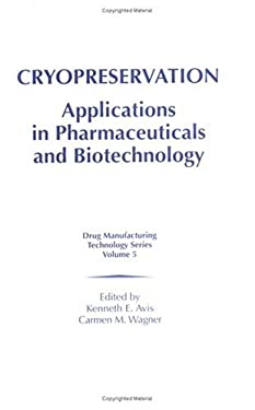 Cryopreservation: Applications in Pharmaceuticals and Biotechnology 9781574910902