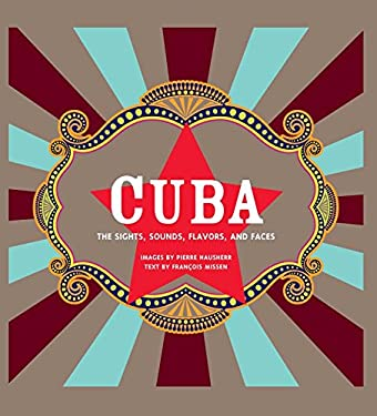 Cuba: The Sights, Sounds, Flavors, and Faces 9781579128548