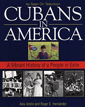 Cubans in America: A Vibrant History of People in Exile 9781575666785
