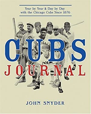 Cubs Journal: Year by Year and Day by Day with the Chicago Cubs Since 1876 9781578601929
