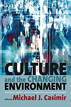 Culture and the Changing Environment: Uncertainty, Cognition, and Risk Management in Cross-Cultural Perspective 9781571814784