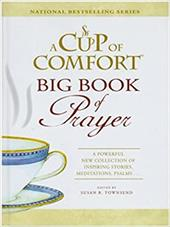 A Cup of Comfort Big Book of Prayer: A Powerful New Collection of Inspiring Stories, Meditations, Psalms.... 12118700