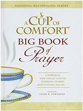 A Cup of Comfort Big Book of Prayer: A Powerful New Collection of Inspiring Stories, Meditations, Psalms.... 9781572157187
