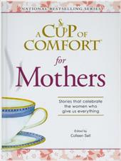 A Cup of Comfort for Mothers: Stories That Celebrate the Women Who Give Us Everything 12118702