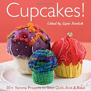 Cupcakes!: 30+ Yummy Projects to Sew, Quilt, Knit & Bake 9781571207968