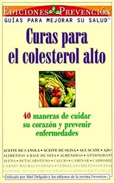 Curas Para El Colesterol Alto (Cures for High Cholesterol): 150 Maneras de Cuidar Su Corazon y Prevenir Enfermedades (150 Ways to Take Care of Your He 9781579541804