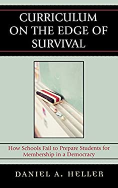 Curriculum on the Edge of Survival: How Schools Fail to Prepare Students for Membership in a Democracy 9781578866526