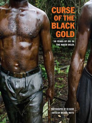 Curse of the Black Gold: 50 Years of Oil in the Niger Delta 9781576874264