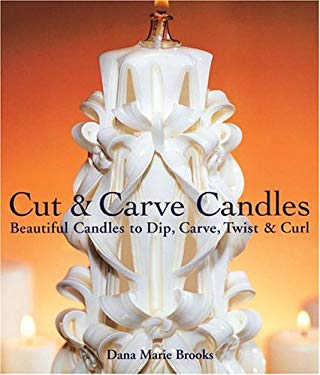 Cut & Carve Candles: Beautiful Candles to Dip, Carve, Twist & Curl 9781579904623
