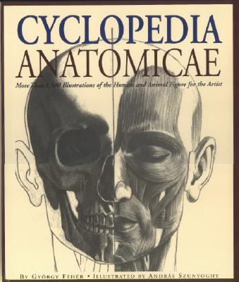 Cyclopedia Anatomicae: More Than 1,500 Illustrations of the Human and Animal Figure for the Artist 9781579125912