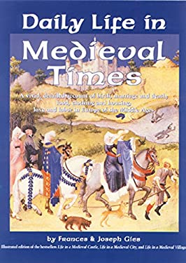 Daily Life in Medieval Times: A Vivid, Detailed Account of Birth, Marriage and Death; Food, Clothing and Housing; Love and Labor in the Middle Ages 9781579120696