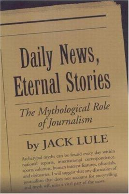 Daily News, Eternal Stories: The Mythological Role of Journalism 9781572306080