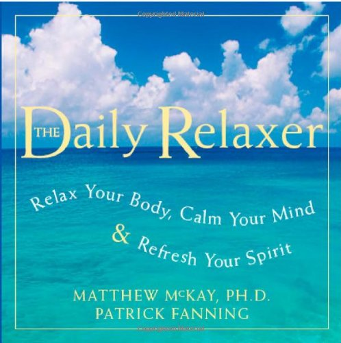 Daily Relaxer: Relax Your Body, Calm Your Mind & Refresh Your Spirit 9781572244542