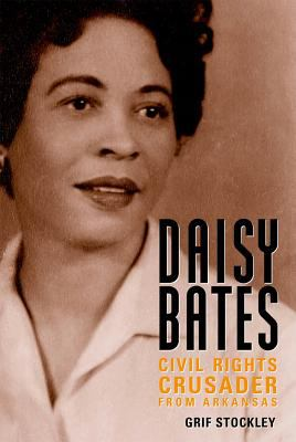 Daisy Bates: Civil Rights Crusader from Arkansas 9781578068012