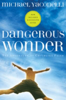 Dangerous Wonder: The Adventure of Childlike Faith 9781576834817